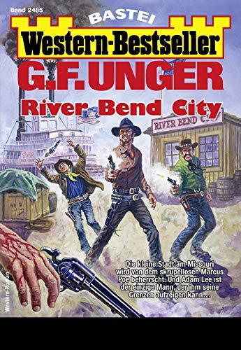G. F. Unger Western-Bestseller 2485 - Western: River Bend City