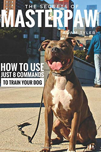 MasterPaw The Secrets Of Natural Balance: How to use just 8 commands to train your dog beyond treats.