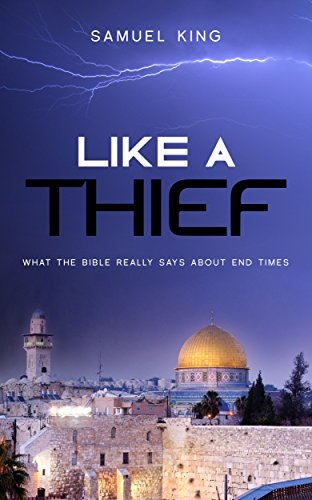 Book: Like A Thief - What the Bible Really Says About End Times by Samuel King