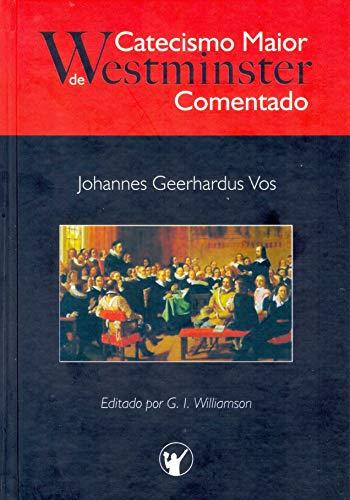 CATECISMO MAIOR DE WESTMINSTER – COMENTADO
