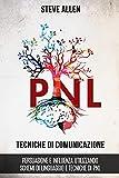 Tecniche di Comunicazione: Persuasione e influenza utilizzando schemi di linguaggio e tecniche di PNL (2° Edizione): Come persuadere e influenzare usando ... di comunicazione e persuasione)