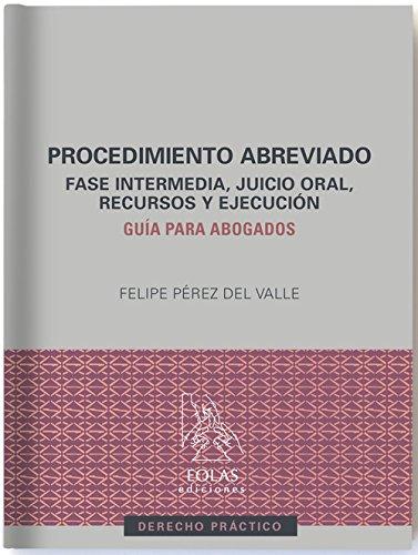 PROCEDIMIENTO ABREVIADO: FASE INTERMEDIA, JUICIO ORAL, RECURSOS Y EJECUCIÓN. GUÍA PARA ABOGADOS (DERECHO PRÁCTICO)