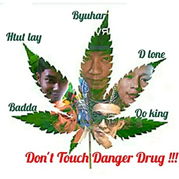 Don't Touch Danger Drug (feat. D Lone, Badda, Htut Lay & Oo King)