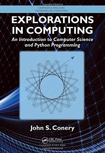 Explorations in Computing: An Introduction to Computer Science and Python Programming (Chapman & Hall/CRC Textbooks in C