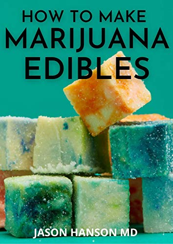 HOW TO MAKE MARIJUANA EDIBLES: tasty and delicious homemade cannabis edibles recipes (English Edition)
