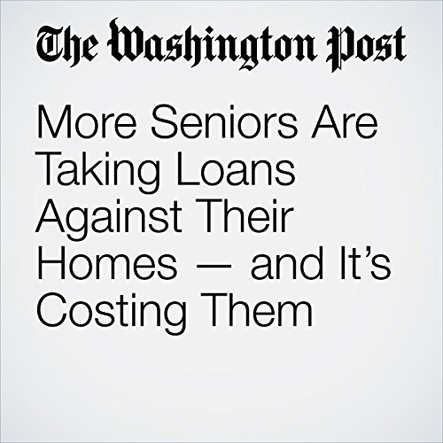 More Seniors Are Taking Loans Against Their Homes — and It's Costing Them copertina