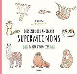 Dessiner des animaux supermignons - Cahier d'exercices