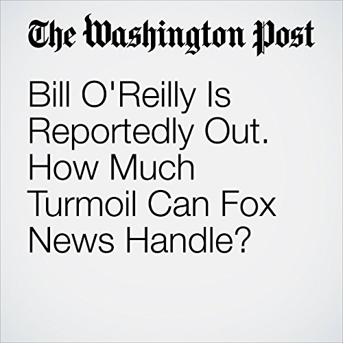 Bill O'Reilly Is Reportedly Out. How Much Turmoil Can Fox News Handle? copertina