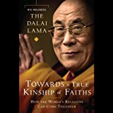 Toward a True Kinship of Faiths: How the World s Religions Can Come Together