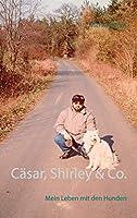 Caesar, Shirley & Co.: Mein Leben mit den Hunden
