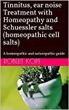 Tinnitus, ear noise Treatment with Homeopathy and Schuessler salts (homeopathic cell salts): A homeopathic and naturopathic guide