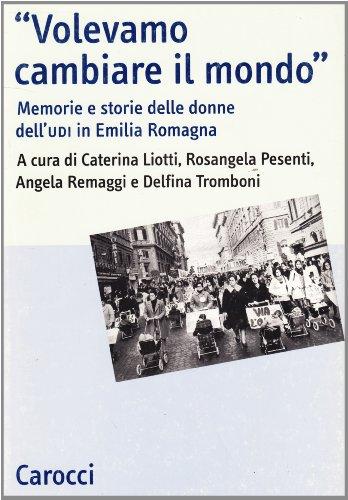 Volevamo cambiare il mondo. Memorie e storie delle donne dell'UDI in Emilia Romagna
