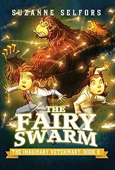 The Fairy Swarm (The Imaginary Veterinary Book 6) by [Suzanne Selfors, Dan Santat]