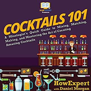 Cocktails 101     A Mixologist's Quick Guide to Mixing, Matching, Making, and Mastering the Art of Creating Amazing Cocktails              By:                                                                                                                                 HowExpert,                                                                                        Daniel Morgan                               Narrated by:                                                                                                                                 Tom Mailey                      Length: 2 hrs and 39 mins     3 ratings     Overall 5.0