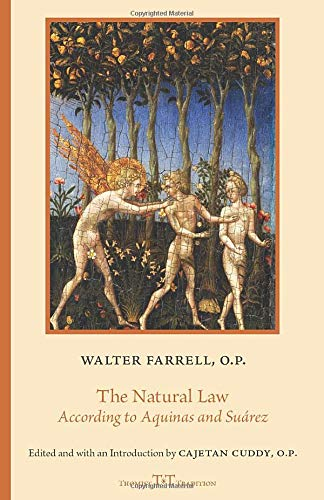 Compare Textbook Prices for The Natural Law According to Aquinas and Suárez Thomist Tradition Series  ISBN 9781949899467 by Farrell O.P., Walter Raphael,Cuddy O.P., Cajetan,Cuddy O.P., Cajetan