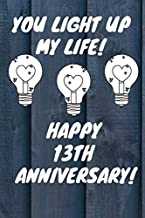 You Light Up My Life Happy 13th Anniversary: 13 Year Old Anniversary Gift Journal / Notebook / Diary / Unique Greeting Card Alternative