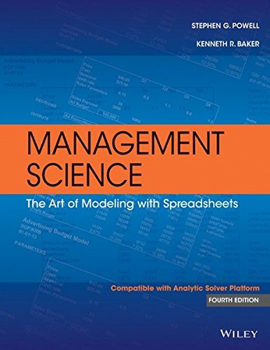 Compare Textbook Prices for Management Science: The Art of Modeling with Spreadsheets 4 Edition ISBN 9781118582695 by Powell, Stephen G.,Baker, Kenneth R.