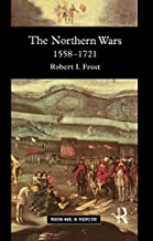 The Northern Wars: War, State and Society in Northeastern Europe, 1558 - 1721 (Modern Wars In Perspective) (English Edition)