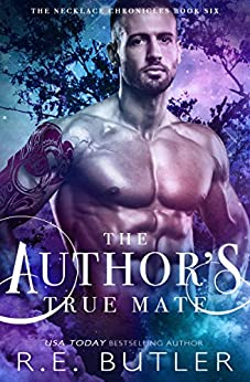 The Author's True Mate (The Necklace Chronicles Book 6) by [R. E. Butler]