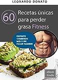 60 Recetas únicas para perder grasa Fitness (6O RECETAS ÚNICAS)