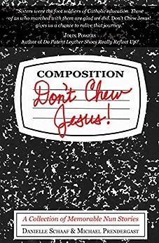 Don't Chew Jesus!: A Collection of Memorable Nun Stories by [Danielle Schaaf, Michael Prendergast]
