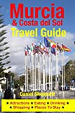 Murcia & Costa del Sol Travel Guide: Attractions, Eating, Drinking, Shopping & Places To Stay (English Edition)
