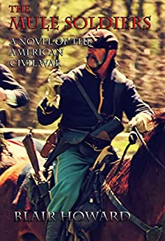 The Mule Soldiers: A Novel of the American Civil War (The O'Sullivan Chronicles Book 1) by [Blair Howard]