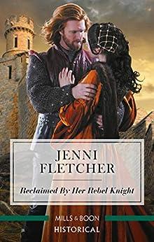 Reclaimed by Her Rebel Knight by [Jenni Fletcher]