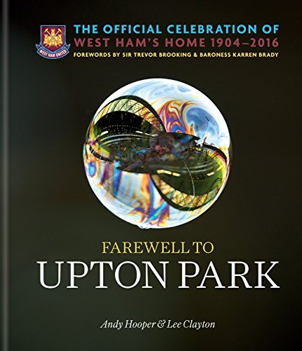 Farewell to Upton Park: The Official Celebration of West Ham United's home 1904–2016 (English Edition)