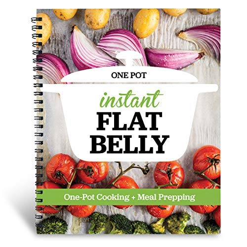 Instant Flat Belly: One Pot - One Pot Cooking and Meal Prep in an Easy 21 Day Plan to Drop Pounds