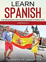 Learn Spanish For Beginners AND Spanish Short Stories 2021: (2 Books IN 1)