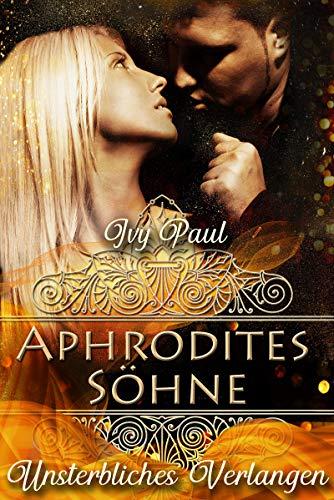 Unsterbliches Verlangen: Aphrodites Söhne (Forever Eternity 1)