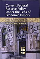 Current Federal Reserve Policy Under the Lens of Economic History: Essays to Commemorate the Federal Reserve System's Centennial (Studies in Macroeconomic History)