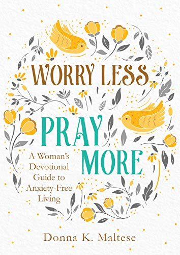 Worry Less, Pray More: A Woman's Devotional Guide to Anxiety-Free Living