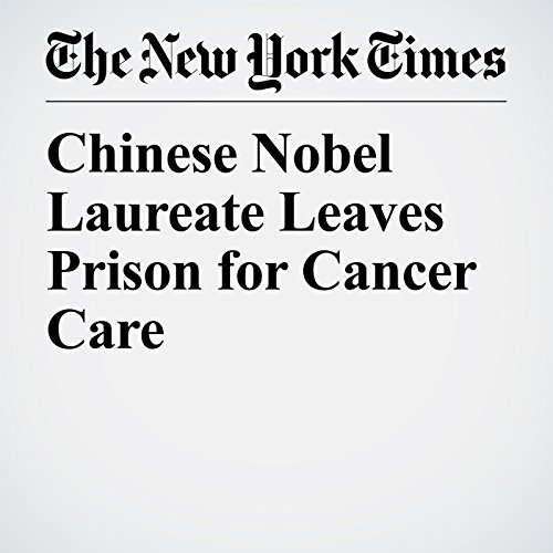 Chinese Nobel Laureate Leaves Prison for Cancer Care audiobook cover art