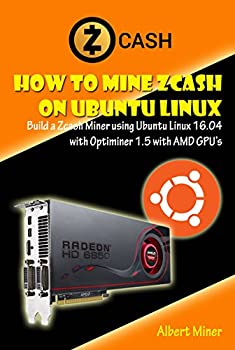How to Mine Zcash on Ubuntu Linux  Build a Zcash Miner using Ubuntu Linux 16.04 with Optiminer 1.5 with AMD GPU's
