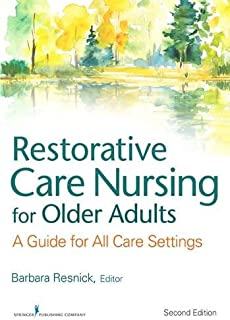 Restorative Care Nursing for Older Adults: A Guide For All Care Settings, Second Edition (Springer Series on Geriatric Nursing)