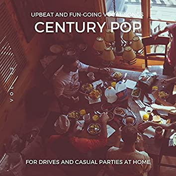 Century Pop - Upbeat And Fun-Going Vocal Songs For Drives And Casual Parties At Home, Vol. 12