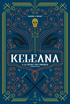 Keleana, tome 4 La Reine des Ombres, première partie par [Sarah J.Mass, Anne-Judith Descombey]