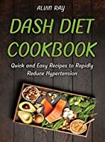 Dash Diet Cookbook: Quick and Easy Recipes to Rapidly Reduce Hypertension