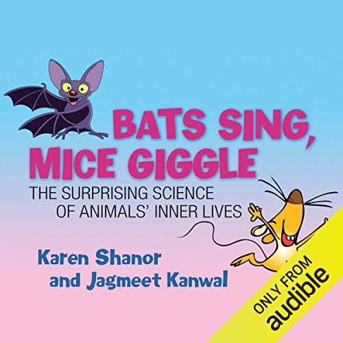 Bats Sing, Mice Giggle     The Suprising Science of Animals' Inner Lives              By:                                                                                                                                 Karen Shanor,                                                                                        Jaqmeet Kanwal                               Narrated by:                                                                                                                                 Jeff Harding                      Length: 7 hrs and 11 mins     3 ratings     Overall 4.3