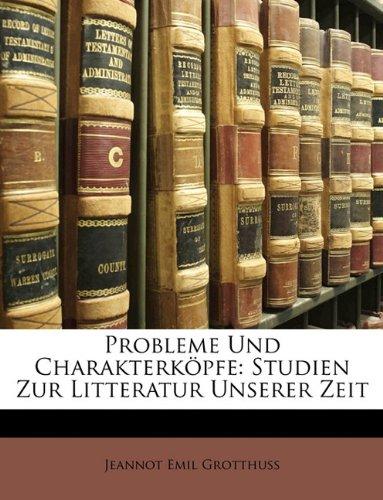 Probleme Und Charakterkpfe: Studien Zur Litteratur Unserer Zeit