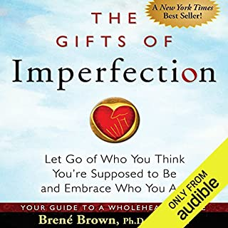 The Gifts of Imperfection      Let Go of Who You Think You're Supposed to Be and Embrace Who You Are              By:                                                                                                                                 Brené Brown                               Narrated by:                                                                                                                                 Lauren Fortgang                      Length: 4 hrs and 42 mins     13,969 ratings     Overall 4.5