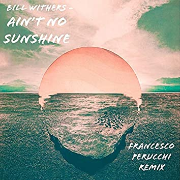 Bill Withers Ain't No Sunshine (Francesco Perucchi Remix)