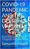 COVID-19 PANDEMIC AND THE DELTA VARIANT: All You Need To Know About The Delta Variant, Its Analysis, Why It Is Dangerous, And How To Beat It!