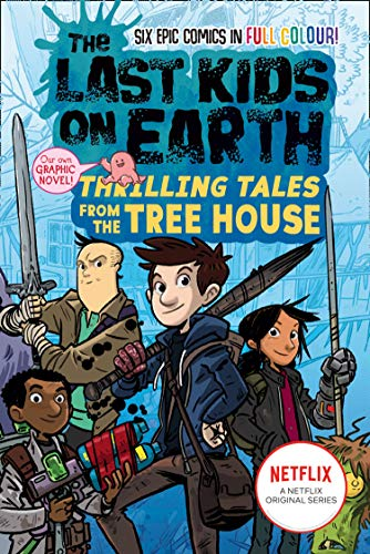 The Last Kids on Earth: Thrilling Tales from the Tree House: Full-colour...