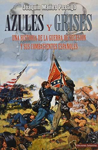azules y grises: Una historia de la Guerra de Secesión y sus combatientes españoles