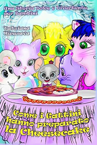 Come i Gattini hanno preparato la Cheesecake: Una Storia Dolce e Divertente per Bambini