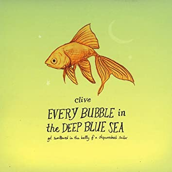 Every Bubble in the Deep Blue Sea