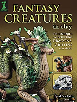 Fantasy Creatures in Clay: Techniques for Sculpting Dragons, Griffins and More by [Neal Deschain]